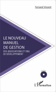 Fernand Vincent - Le nouveau manuel de gestion des associations et ONG de développement. 1 Cédérom