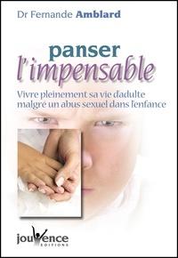 Fernande Amblard - Panser l'impensable - Vivre pleinement sa vie d'adulte malgré un abus sexuel dans l'enfance.