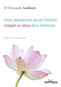 Fernande Amblard - Vivre pleinement sa vie d'adulte, malgré un abus sexuel dans l'enfance - Panser l'impensable.