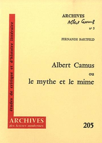 Fernande Bartfeld - Albert Camus ou le mythe et le mime.