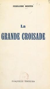 Fernande Destes - La grande croisade - Pour la réalisation des véritables États-Unis d'Europe, pierre angulaire spirituelle et humaine de la paix mondiale des peuples.