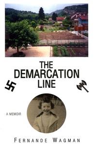 Fernande Wagman - The Demarcation Line - A Memoir.