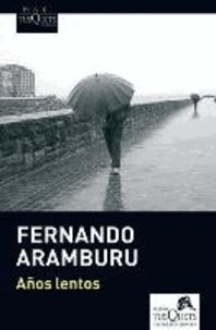 Fernando Aramburu - Años lentos.