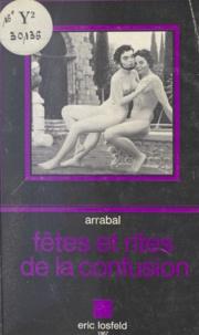 Fernando Arrabal - Fête et rite de la confusion.