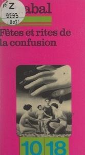 Fernando Arrabal et Christian Bourgois - Fêtes et rites de la confusion.
