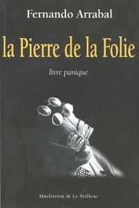 Fernando Arrabal - La Pierre de la Folie - Livre panique.