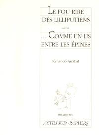 Fernando Arrabal - Le fou rire des Lilliputiens suivi de Comme un lis entre les épines.