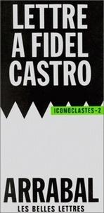 Fernando Arrabal - Lettre à Fidel Castro.
