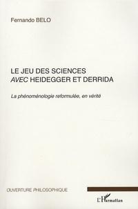 Fernando Belo - Le jeu des sciences avec Heidegger et Derrida - Volume 2, La phénoménologie reformulée, en vérité.