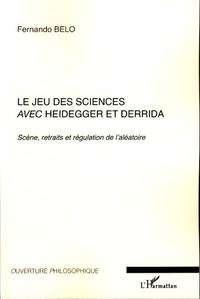 Fernando Belo - Le jeu des sciences avec Heidegger et Derrida - Volume 1, Scène, retraits et régulation de l'aléatoire.