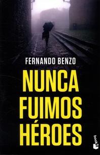 Fernando Benzo - Nunca fuimos héroes.
