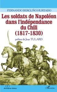 Fernando Berguño Hurtado - Les soldats de Napoléon dans l'indépendance du Chili (1817-1830).