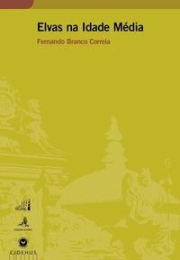 Fernando Branco Correia - Elvas na Idade Média.
