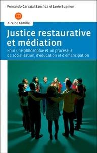 Fernando Carvajal Sanchez et Janie Bugnion - Justice restaurative et médiation - Pour une philosophie et un processus de socialisation, d'éducation et d'émancipation.