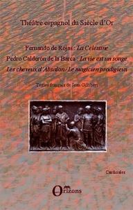 Fernando de Rojas et Pedro Calderon de la Barca - Théâtre espagnol du Siècle d'Or - La Célestine, La vie est un songe, Les cheveux d'Absalon, Le magicien prodigieux.