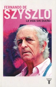 Fernando de Szyszlo - La vida sin dueno - Memorias.
