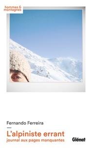 Fernando Ferreira - L'alpiniste errant, journal aux pages manquantes - Journal aux pages manquantes.