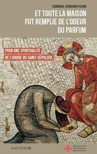 Fernando Filoni - Et toute la maison fut remplie de l'odeur du parfum - Pour une spiritualité de l'ordre du Saint-Sépulcre.