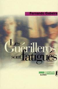 Fernando Gabeira - Les guérilleros sont fatigués - Témoignage.