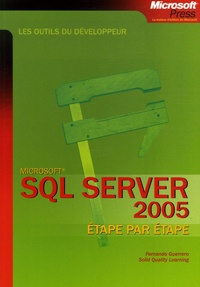 Fernando Guerrero et  Solid Quality Learning - SQL Server 2005 - Etape par étape.