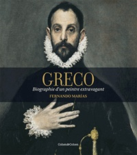 Fernando Marias - Greco - Biographie d'un peintre extravagant.