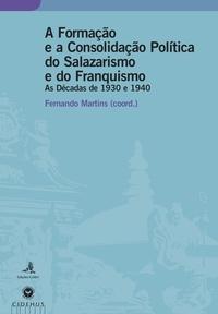 Fernando Martins - A Formação e a Consolidação Política do Salazarismo e do Franquismo - As décadas de 1930 e 1940.