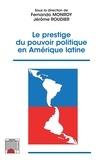Fernando Monroy et Jérôme Roudier - Le prestige du pouvoir politique en Amérique latine.