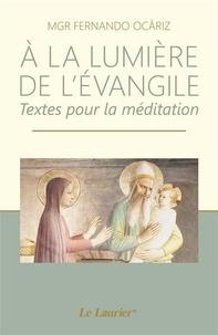 Fernando Ocariz - A la lumière de l'Evangile - Textes brefs pour la méditation.