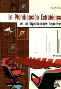 Fernando Paris Roche - La planificacion estrategica en las organizaciones deportivas.