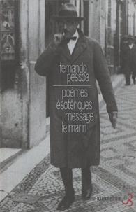 Fernando Pessoa et Robert Bréchon - Oeuvres de Fernando Pessoa Tome 2 : Poèmes ésotériques - Message, Le marin.