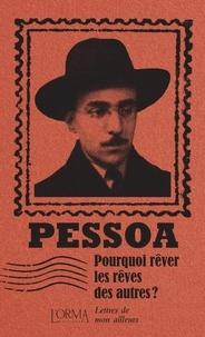 Fernando Pessoa - Pourquoi rêver les rêves des autres ? - Lettres de mon ailleurs.