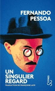 Fernando Pessoa - Un singulier regard.