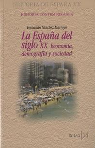 Fernando Sanchez Marroyo - La Espana Del Siglo XX - Economia, demografia y sociedad.
