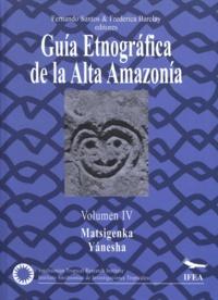 Fernando Santos Granero et Frederica Barclay - Guía etnográfica de la Alta Amazonía. VolumenIV - Matsigenka / Yanésha.