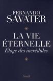Fernando Savater - La vie éternelle - Eloge des incrédules.