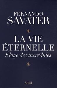 La vie éternelle- Eloge des incrédules - Fernando Savater |