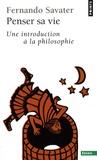 Fernando Savater - Penser sa vie - Une introduction à la philosophie.