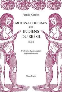 Fernao Cardim - Moeurs & coutumes des indiens du Brésil - 1584.