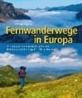 Fernwanderwege in Europa - 20 Traumstrecken vom Nordkap bis zum Mittelmeer und die Wege E1-E11 im Überblick.
