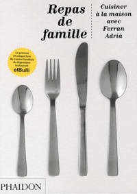 Ferran Adrià - Repas de famille - Cuisiner à la maison avec Ferran Adria.
