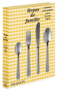 Ferran Adrià - Repas de famille - Cuisiner à la maison avec Ferran Adria. Edition anniversaire.