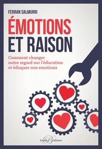 Ferran Salmurri - Emotions et raison - Comment changer notre regard sur l'éducation et éduquer nos émotions.