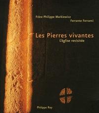 Ferrante Ferranti et Philippe Markiewicz - Les Pierres vivantes - L'église revisitée.