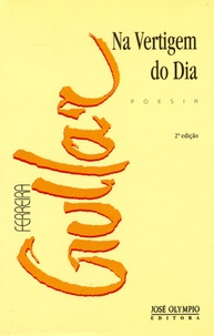 Ferreira Gullar - Na vertigem do dia.