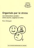Ferri Briquet - Organisés par le stress - Les interactions sociales : entre sourire, angoisse et refus.