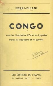 Ferri-Pisani - Congo - Avec les chercheurs d'or et les Pygmées parmi les éléphants et les gorilles.