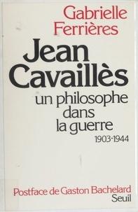 Ferriere - Jean Cavaillès - Un philosophe dans la guerre, 1903-1944.