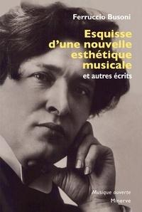 Ferruccio Busoni - Esquisse d'une nouvelle esthétique musicale et autres écrits.