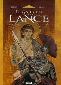 Ferry et  Ersel - Le Gardien de la Lance Tome 5 : Les Héritiers.
