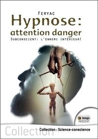 Feryac - Hypnose : attention danger - Subconscient : l'ennemi intérieur !.